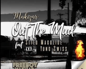 Download Makizar Ft. Stilo Magolide Yung Swiss Out The Mud 300x240 - Makizar ft Stilo Magolide & Yung Swiss – Out The Mud