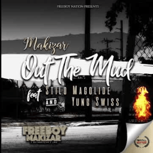 Download Makizar Ft. Stilo Magolide Yung Swiss Out The Mud - Makizar ft Stilo Magolide & Yung Swiss – Out The Mud