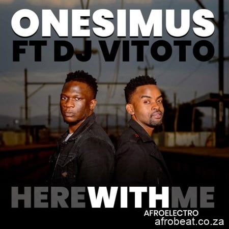 Onesimus – Here With Me Afro Electro ft. DJ Vitoto mp3 - Onesimus – Here With Me (Afro Electro) Ft. DJ Vitoto