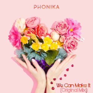 Phonika We Can Make It Original Mix - Phonika – We Can Make It (Original Mix)