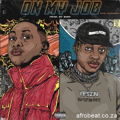 Sipho the Gift ft PsychoYP On My Job - Sipho the Gift ft PsychoYP – On My Job