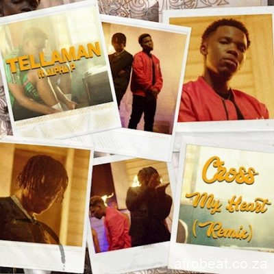 Tellaman ft Alpha P – Cross My Heart Remix  - Tellaman – Cross My Heart (Remix) ft. Alpha P