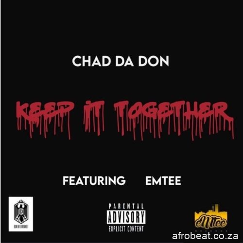 Chad Da Don – Keep It Together ft. Emtee