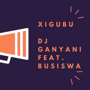 DJ Ganyani – Xigubu ft. Busiswa 300x300 - DJ Ganyani – Xigubu ft. Busiswa