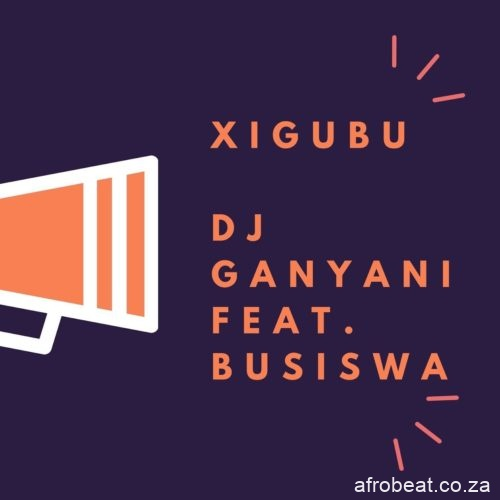 DJ Ganyani – Xigubu ft. Busiswa
