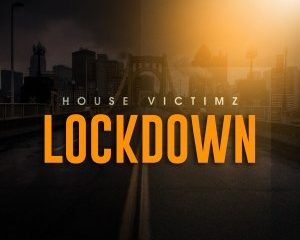 House Victimz Lockdown Afro Mix 300x240 - House Victimz – Lockdown (Afro Mix)