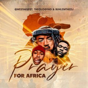 Qwestakufet TheologyHD BuhleMTheDJ – Prayer for Africa 300x300 - Qwestakufet, TheologyHD, BuhleMTheDJ – Prayer for Africa