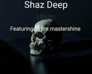 Shaz Deep – Ubizo Ft. Dj Jim Mastershine 300x240 - Shaz Deep – Ubizo Ft. Dj Jim Mastershine