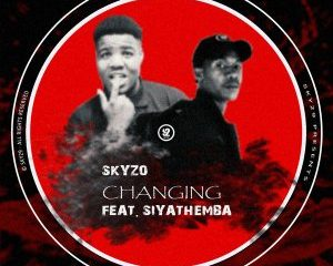 Skyzo – Changing Ft. Siyathemba