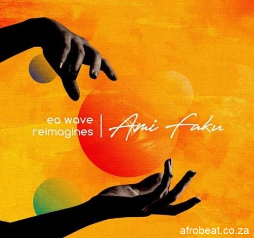 ami faku ea waves Afro Beat Za - Ami Faku & EA Waves – Ebhayi (Jinku Remix)