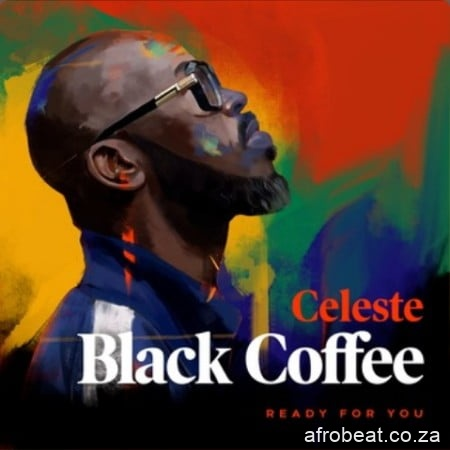 Black Coffee – Ready For You Ft. Celeste