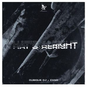 Cubique DJ – Thats Alright Ft. Zano 300x298 - Cubique DJ – That's Alright Ft. Zano