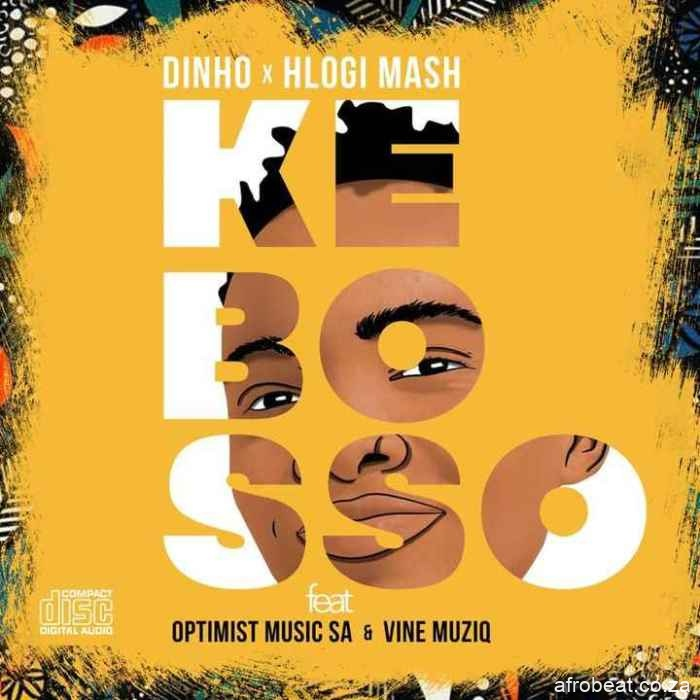 Dinho & Hlogi Mash – Ke Bosso Ft. Optimist Music ZA & Vine Musiq