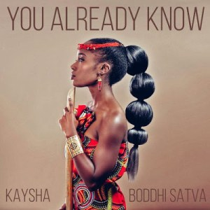 Kaysha Boddhi Satva – You Already Know - Kaysha & Boddhi Satva – You Already Know