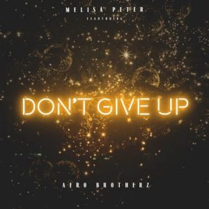 Melisa Peter – Dont Give Up ft. Afro Brotherz 300x300 - Melisa Peter – Don't Give Up ft. Afro Brotherz