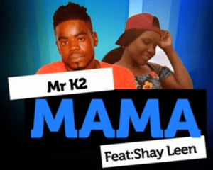 Mr K2 – Mama Ft. Shay Leen 300x240 - Mr K2 – Mama Ft. Shay Leen