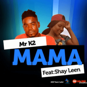 Mr K2 – Mama Ft. Shay Leen - Mr K2 – Mama Ft. Shay Leen