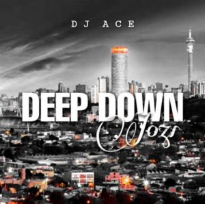 deep dpw 300x298 - DJ Ace – Deep Down Jozi