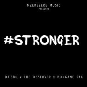 DJ Sbu – Stronger ft. The Observer Bongane Sax 300x300 Afro Beat Za - DJ Sbu – Stronger ft. The Observer & Bongane Sax