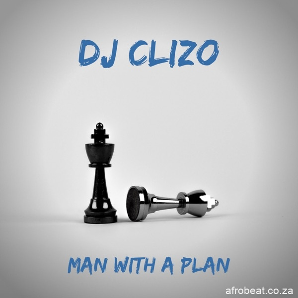 Dj Clizo – Man With a Plan - Dj Clizo – Man With a Plan