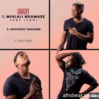 JULY – Mihlali Ndamase ft. iFani - JULY – Mihlali Ndamase ft. iFani