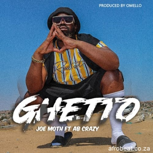 Joe Moth – Ghetto ft. AB Crazy - Joe Moth – Ghetto ft. AB Crazy