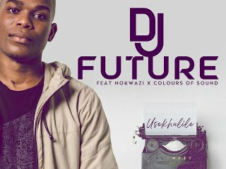 DJ Future – Usekhulile Ft. Nokwazi Colours of Sound Hiphopza 320x240 - DJ Future – Usekhulile Ft. Nokwazi & Colours of Sound