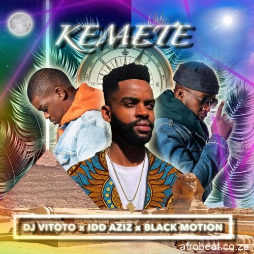 DJ Vitoto Kemete feat Idd Aziz Black Motion mp3 image - DJ Vitoto – Kemete Ft. Idd Aziz & Black Motion