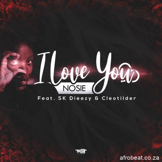 I love you scaled e1606280325857 - Nosie – I Love You Ft. SK Dieezy & Cleotilder