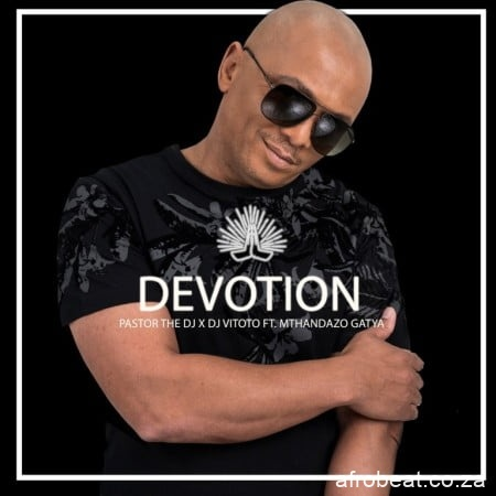 Pastorthedj – Devotion Ft. Dj Vitoto Mthandazo Gatya Hiphopza - Pastorthedj – Devotion Ft. Dj Vitoto & Mthandazo Gatya