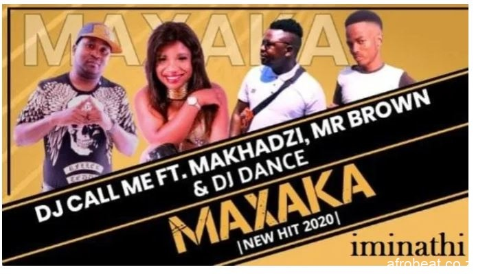 DJ Call Me – Maxaka Ft. Makhadzi Mr Brown DJ Dance - DJ Call Me – Maxaka Ft. Makhadzi, Mr Brown & DJ Dance