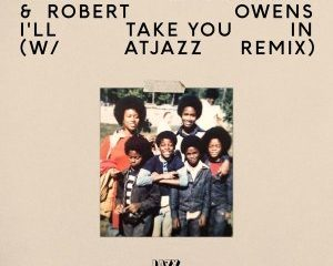 Fred Everything Robert Owens – Ill Take You In Atjazz Remix Hiphopza 300x240 - Fred Everything & Robert Owens – I'll Take You In (Atjazz Remix)
