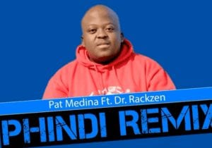 Pat Medina – Phindi Ft. Dr Rackzen Official Remix Hiphopza - Pat Medina – Phindi Ft. Dr Rackzen (Official Remix)