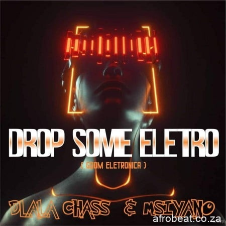 Dlala Chass Msiyano – Drop Some Electro Hiphopza - Dlala Chass & Msiyano – Drop Some Electro