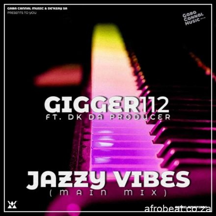 Gigger112 ft DeKeaY – Jazzy Vibes - Gigger112 ft De'KeaY – Jazzy Vibes