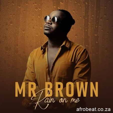 Mr Brown – Rain On Me Hiphopza - Mr Brown – Super Star Ft. Master KG