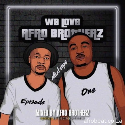 Afro Brotherz – We Love Afro Brotherz Vol. 1 hiphopza - Afro Brotherz – We Love Afro Brotherz Vol. 1