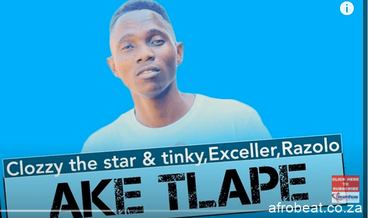 Clozzy the Star Tinky – Ake Tlape Ft. Exceller Razolo Original Mix Hiphopza - Clozzy the Star & Tinky – Ake Tlape Ft. Exceller & Razolo (Original Mix)