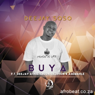 Deejay Soso – Buya Ft. Deejay Athie Asemahle Sbuda Skopion Hiphopza - Deejay Soso – Buya Ft. Deejay Athie, Asemahle & Sbuda Skopion