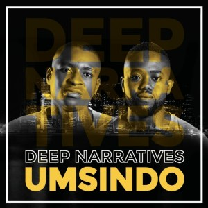 Deep Narratives – Umsindo Hiphopza - Deep Narratives – Umsindo