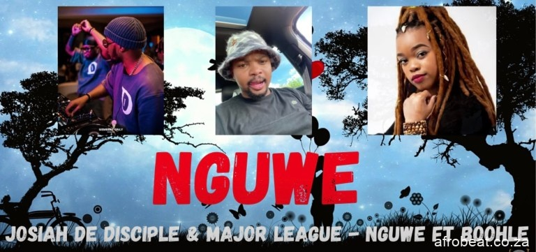 Josiah De Disciple Major League Djz NGUWE Ft. Boohle - Josiah De Disciple & Major League Djz – NGUWE Ft. Boohle