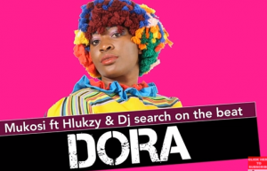 Mukosi – Dora Ft. Hlukzy DJ Search on the Beat Original Hiphopza 300x193 - Mukosi – Dora Ft. Hlukzy & DJ Search on the Beat (Original)