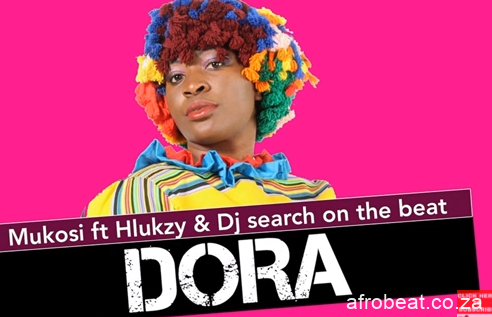 Mukosi – Dora Ft. Hlukzy DJ Search on the Beat Original Hiphopza - Mukosi – Dora Ft. Hlukzy & DJ Search on the Beat (Original)