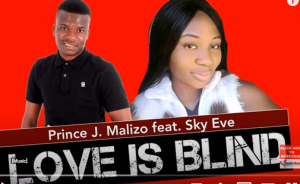 Prince J. Malizo – Love Is Blind Ft. Sky Eve Hiphopza 1 300x184 - Prince J. Malizo – Love Is Blind Ft. Sky Eve