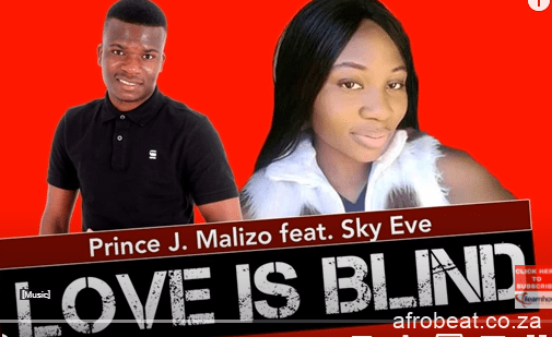 Prince J. Malizo – Love Is Blind Ft. Sky Eve Hiphopza 1 - Prince J. Malizo – Love Is Blind Ft. Sky Eve
