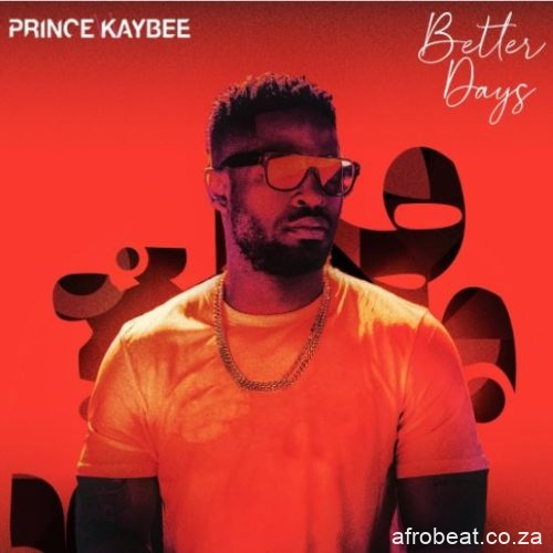 Prince Kaybee – Better Days Hiphopza 11 - Prince Kaybee – Better Days (Intro Dub) Ft. Audrey