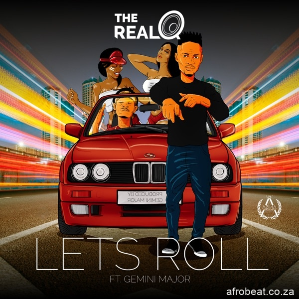 The Real Q – Lets Roll Ft. Gemini Major Hiphopza - The Real Q – Lets Roll Ft. Gemini Major