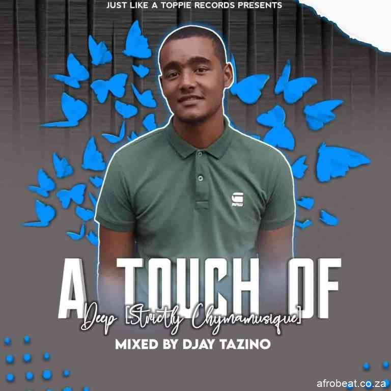 Djay Tazino – A Touch Of Deep Strictly Chymamusique Hiphopza - Djay Tazino – A Touch Of Deep (Strictly Chymamusique)