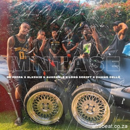 Dr Peppa – Mntase Ft. Blxckie Chang Cello Aux Cable Lord Script Hiphopza - Dr Peppa – Mntase Ft. Blxckie, Chang Cello, Aux Cable & Lord Script