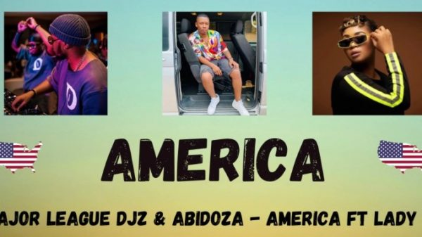 Major League DJZ Abidoza AMERICA Ft. Lady Du 600x337 - Major League DJZ & Abidoza – AMERICA Ft. Lady Du